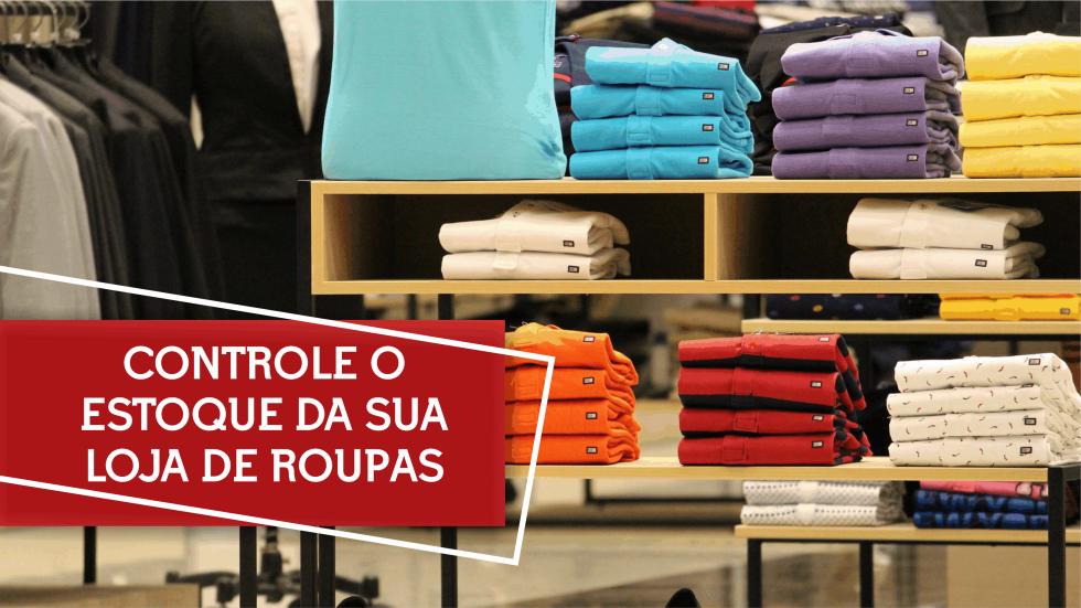f4a23b55b Como fazer controle de estoque de loja de roupas