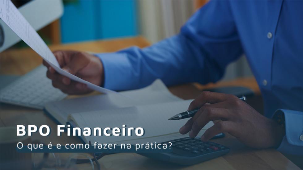 BPO Financeiro; O que é BPO Financeiro; BPO Financeiro: significado; Na prática: como Fazer BPO Financeiro; gestão financeira; terceirizar gestão financeira